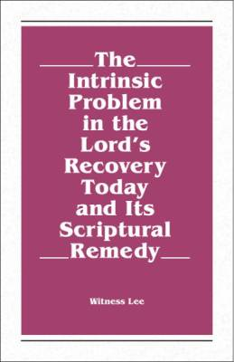 intrinsic-problem-in-the-lords-recovery-today-and-its-scriptural-remedy-the.jpg